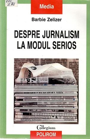 Barbie Zelizer_Despre jurnalism la modul serios