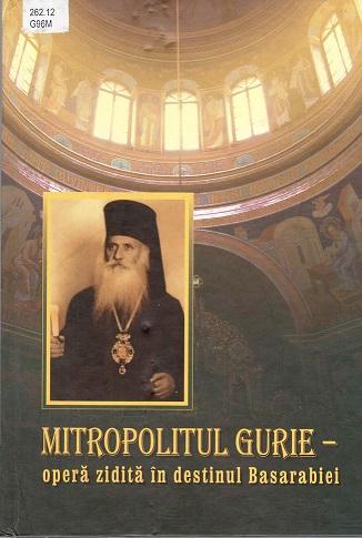 Mitropolitul Gurie opera zidita